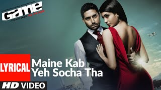 Lyrical: Maine Kab Yeh Socha Tha | Game | Abhishek Bachchan, Sarah-Jane Dias - Download this Video in MP3, M4A, WEBM, MP4, 3GP