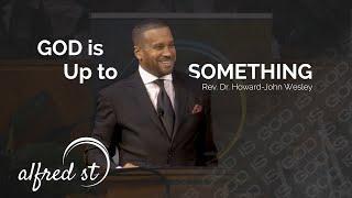 December 15, 2019 God is Up to Something, Rev. Dr. Howard-John Wesley