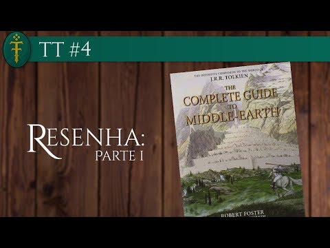 TT #04 - Resenha do livro: The Complete Guide to Middle-earth - Parte 01 de 02