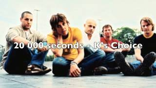 20 000 seconds K's Choice harmonies :)
