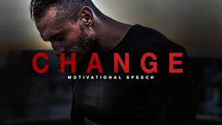 YOU MUST CHANGE - Incredible Motivational Speech [MUST WATCH]