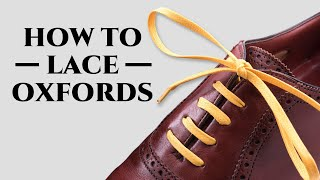 How To Lace Oxfords & Dress Shoes the Proper Way & What To Avoid