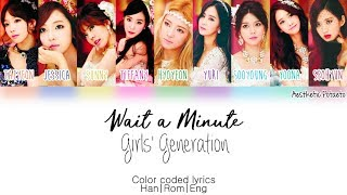 Girls' Generation - Wait a Minute (Han|Rom|Eng) [Color coded] Lyrics