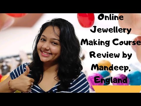 Online Jewellery making course review by Mandeep from England