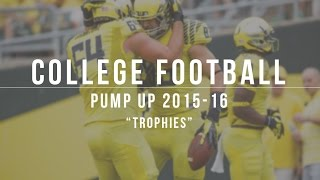 "College Football Pump Up 2015-16 | ""Trophies"" 