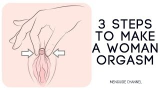3 Steps To Make A Woman Orgasm Frenzy Of Intense Mind-Blowing Pleasure