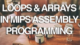 Loops & Arrays in MIPS Assembly Lanuage Programming