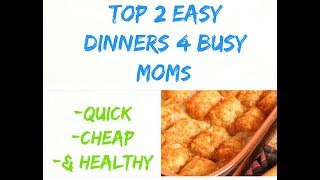 Kid Friendly, Easy, Healthy Dinners For Busy Moms