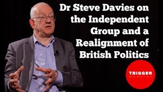 Dr Steve Davies on the Independent Group and Political Realignment