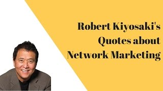 Robert Kiyosakis Sayings On Network Marketing ~ MLM Quotes For Motivation, Inspiration And Success