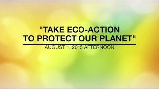 TAKE ECO-ACTION TO PROTECT OUR PLANET - Aug 1, 2015