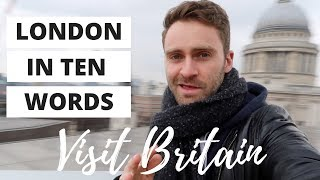 VISIT BRITAIN | LONDON IN 10 WORDS