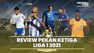 FOOTBALL TIME: Review Pekan Ketiga Liga 1 2021, Persib Bandung dan Persija Gagal Menang