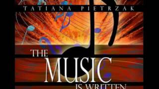 The Music is Written by Tatiana Pietrzak