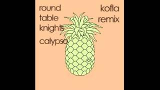 Round Table Knights   Calypso (Kofla Remix)