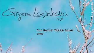 Can Kazaz   Sürsün Bahar | Gizem Laçinkaya (Cover)