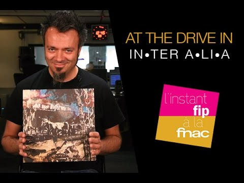 L'instant Fip à la Fnac présente In•ter A•li•a de At the Drive in