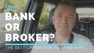 Ep147. Bank or Broker. The Best Option For You and Why.