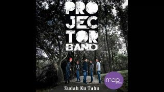 Projector - Sudah Ku Tahu (Lirik) 2016 [HQ]