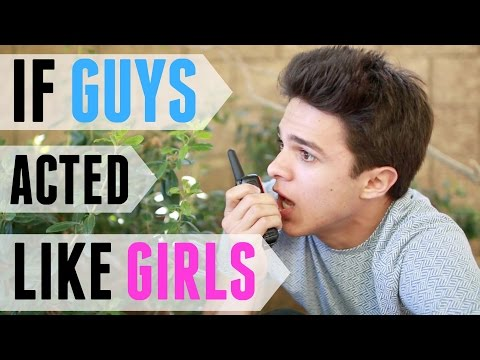 If Guys Acted like Girls | Brent Rivera