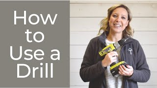 How to use a Drill- A Beginner's Guide