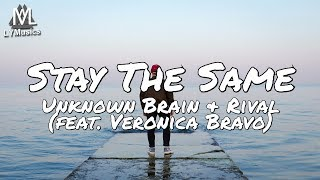 Unknown Brain & Rival - Stay The Same (feat. Veronica Bravo) (Lyrics)