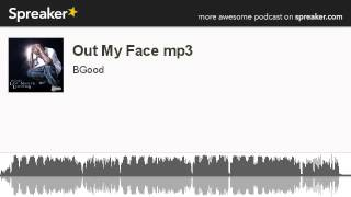 Out My Face Mp3 (made With Spreaker)