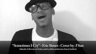 Sometimes I Cry - Eric benet - COVER by: J'Sun