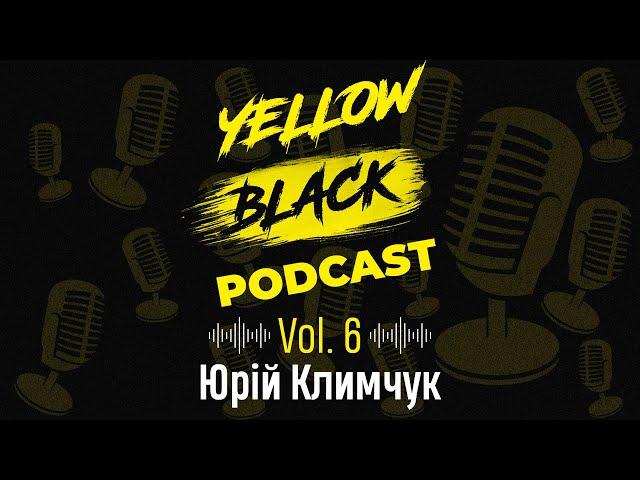 YELLOW BLACK PODCAST | Vol.6 Юрій Климчук