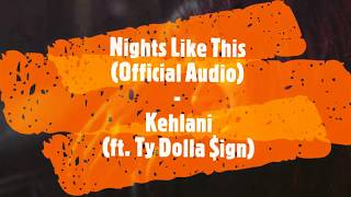 Nights Like This (Official Audio) - Kehlani (ft. Ty Dolla $ign)