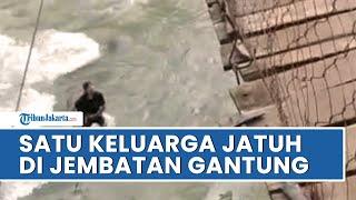 Viral Satu Keluarga Jatuh di Jembatan Gantung, Ibu dan Anak Terjun ke Sungai, sang Ayah Bergelayutan