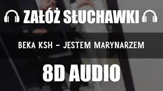 BEKA KSH   JESTEM MARYNARZEM (8D Music)