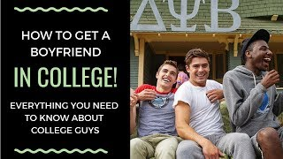 COLLEGE DATING: All About College Guys & How To Get A Boyfriend In College | Shallon Lester