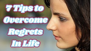 How to Overcome Serious Regrets? Top 7 Tips to Overcome Regrets In Life   Happiness and Success Tips
