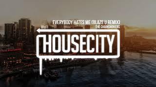 The Chainsmokers - Everybody Hates Me (Blaze U Remix)