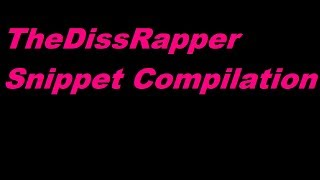 TheDissRapper Snippet Compilation (Tracklist in Description)