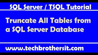 Truncate All Tables from a SQL Server Database - TSQL Tutorial