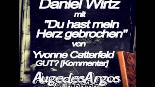 """Daniel Wirtz Mit """"Du Hast Mein Herz Gebrochen"""" Von Yvonne Catterfeld GUT? [Kommentar]"""