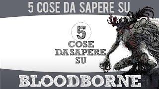 5 Cose da Sapere su... Bloodborne