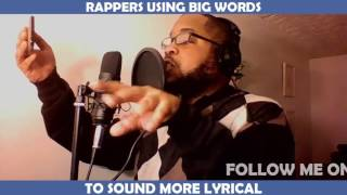 RAPPERS USING BIG WORDS TO SOUND MORE LYRICAL (reupload)