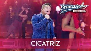 Cicatriz | DVD Leonardo - Canto, Bebo e Choro
