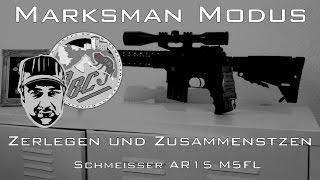 MARKSMAN MODUS   Field Strip • Zerlegen und Zusammensetzen • AR15 • Schmeisser M5FL •
