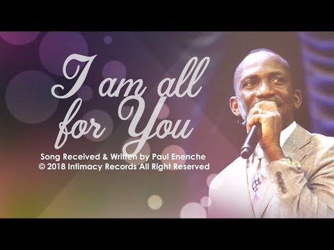 I AM ALL FOR YOU - Dr Paul Enenche