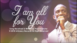 I AM ALL FOR YOU   Dr Paul Enenche