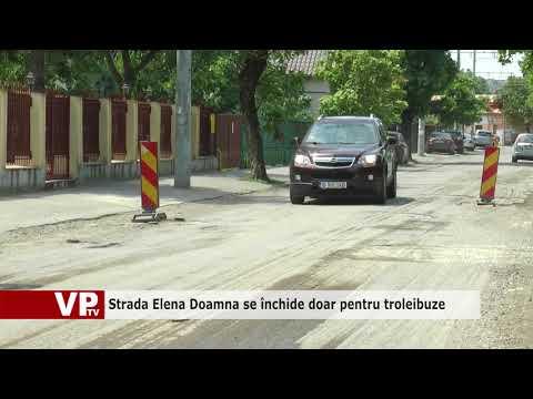 Strada Elena Doamna se închide doar pentru troleibuze
