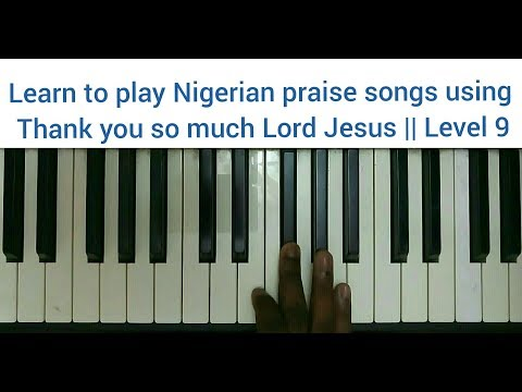 Learn to play Nigerian praise songs using Thank you so much Lord Jesus || Level 9