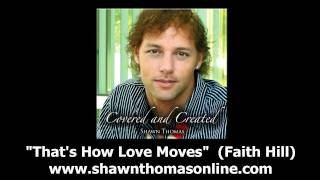 "That's How Love Moves (Faith Hill) -- by Shawn Thomas from album, ""Covered and Created"""