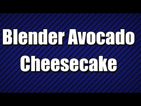 Blender Avocado Cheesecake - MY3 FOODS - EASY TO LEARN