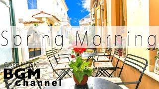 Spring Cafe Music Mix - Relaxing Jazz & Bossa Nova Music - Morning Jazz
