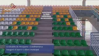 TV MUNICIPIOS –  MOSQUERA – CUNDINAMARCA INAUGURÓ EL NUEVO COLISEO MUNICIPAL